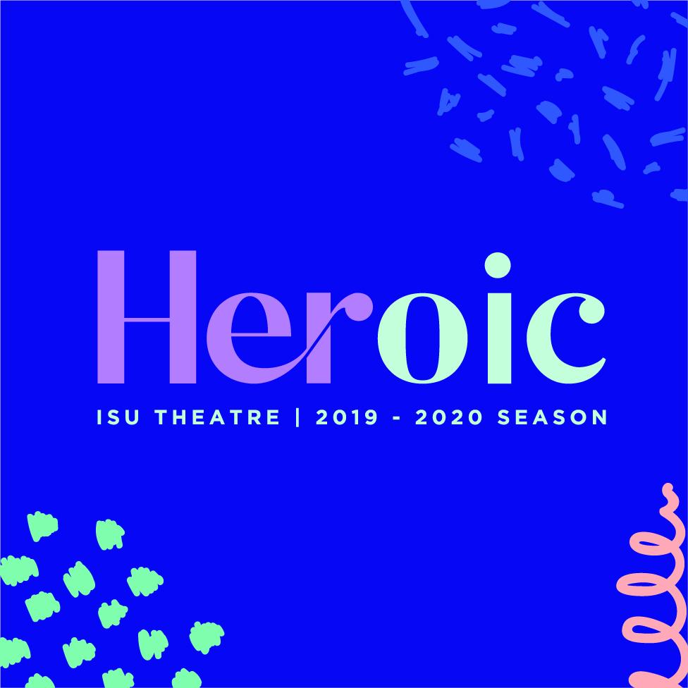 HERoic: ISU Theatre's 2019-2020 Season